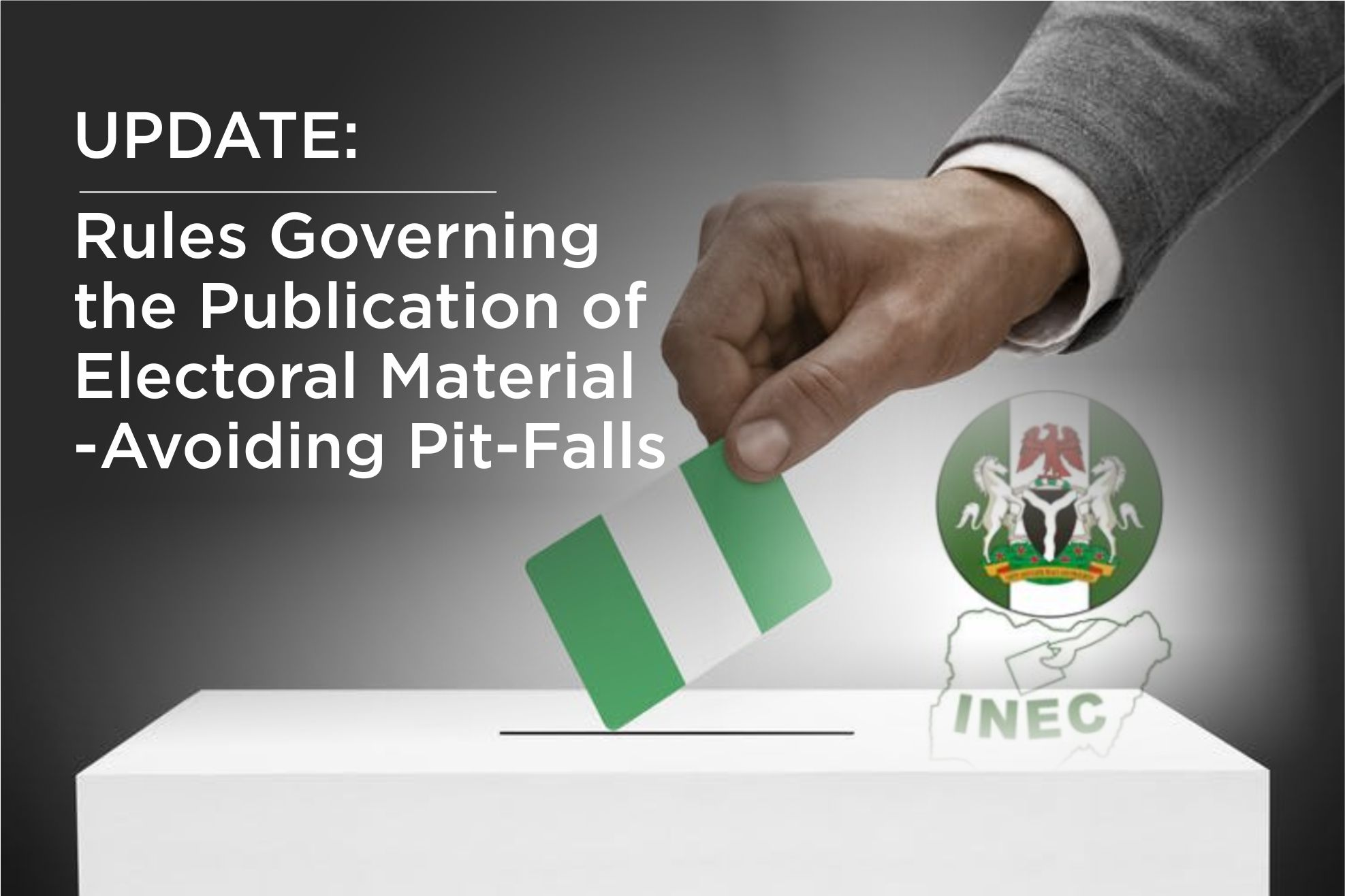 RULES GOVERNING THE PUBLICATION OF ELECTORAL MATERIAL - AVOIDING PIT-FALLS