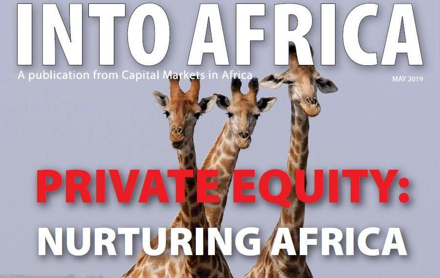 INTO AFRICA May 2019 Edition – Private Equity: Nurturing Africa