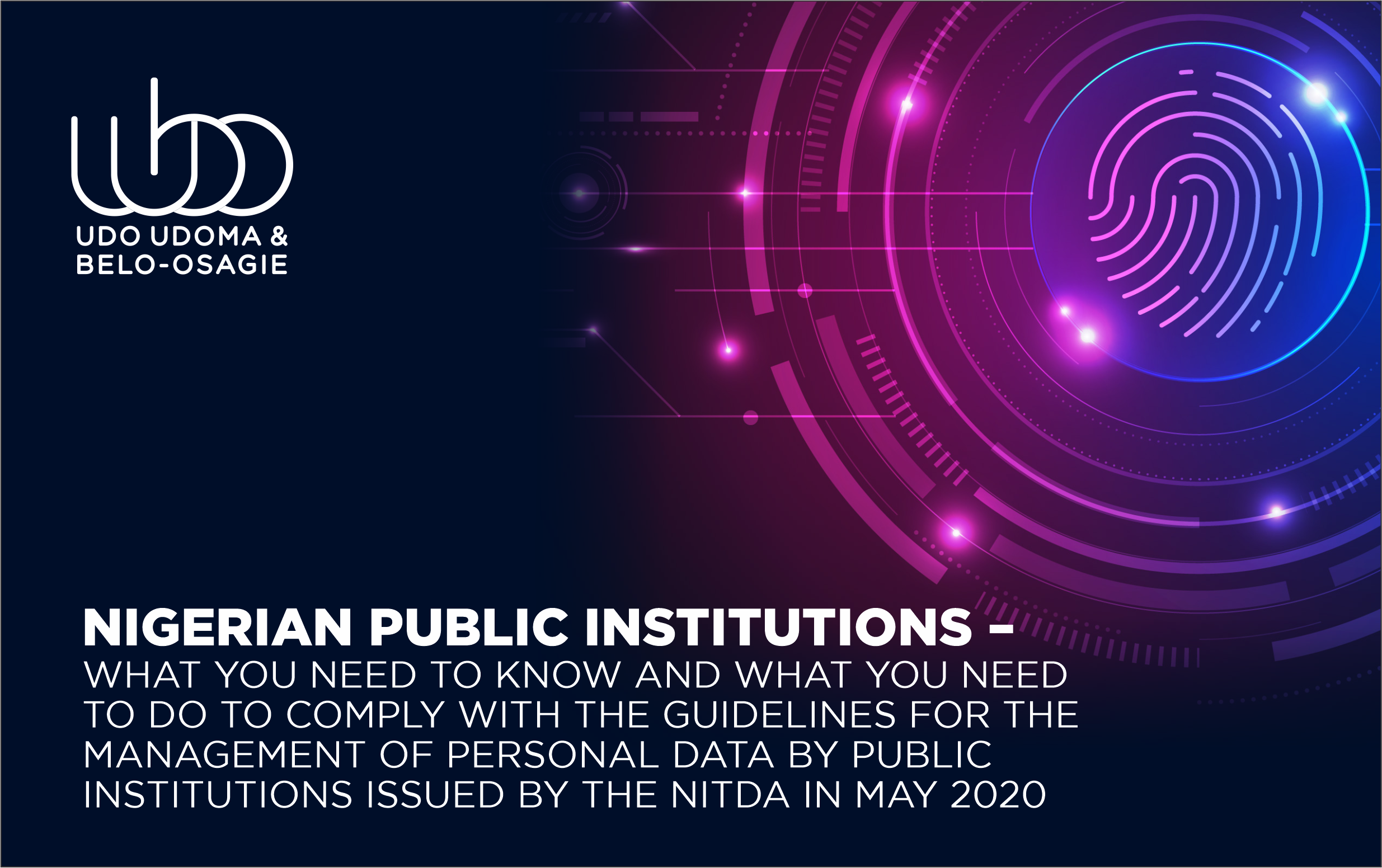 NIGERIAN PUBLIC INSTITUTIONS – WHAT YOU NEED TO KNOW AND WHAT YOU NEED TO DO TO COMPLY WITH THE GUIDELINES FOR THE MANAGEMENT OF PERSONAL DATA BY PUBLIC INSTITUTIONS ISSUED BY THE NITDA IN MAY 2020